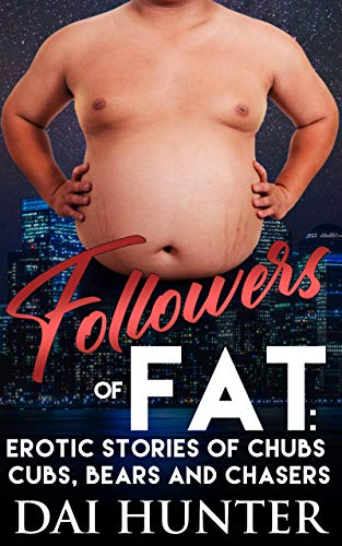 Followers of Fat: Erotic Stories of Chubs, Cubs, Bears and Chasers (English Edition)