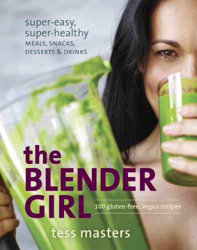 The Blender Girl: Super-Easy, Super-Healthy Meals, Snacks, Desserts, and Drinks--100 Gluten-Free, Vegan Recipes! (English Edition)