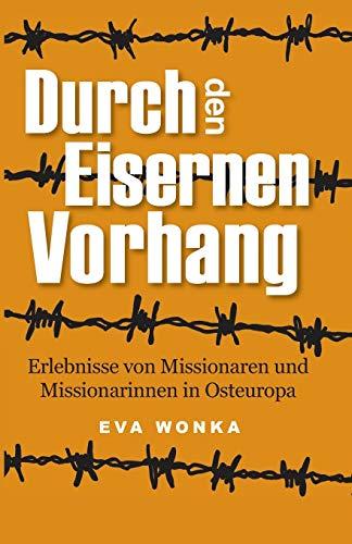 Durch den Eisernen Vorhang: Erlebnisse von Missionaren und Missionarinnen in Osteuropa