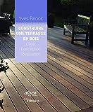 Construire une terrasse en bois - Choix. Conception. Réalisation