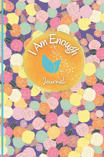 I AM ENOUGH Journal/Notebook-Lined Journal to boost your happiness: 6x9, 128-ruled pages of pure self-confidence for the assertive, no-nonsense, badass that you are.