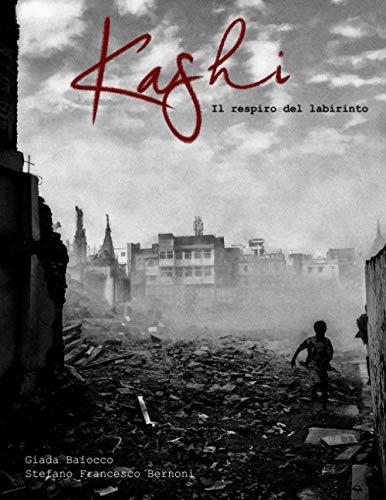 Kashi - il respiro del labirinto: libro fotografico