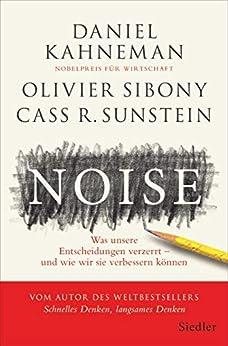 Noise: Was unsere Entscheidungen verzerrt – und wie wir sie verbessern können (German Edition) by [Daniel Kahneman, Olivier Sibony, Cass R. Sunstein, Thorsten Schmidt]