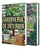 Jardinería interior y vertical: Guía para cultivar frutas, hierbas, verduras y flores en interiores y en una pared viva, y consejos para huertos urbanos y para construir un jardín en contenedores