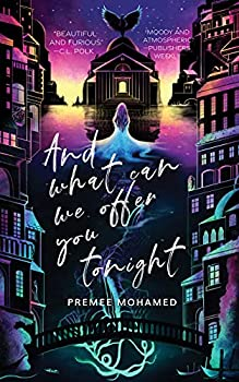 And What Can We Offer You Tonight by Premee Mohamed
