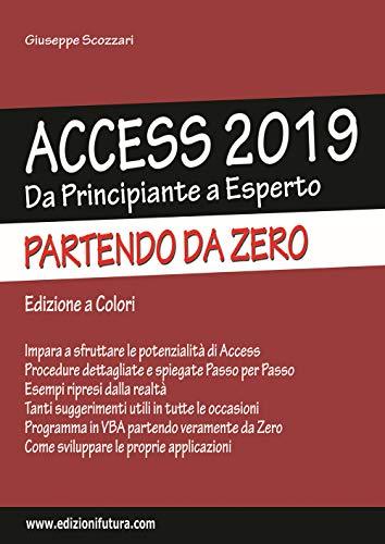 Access 2019. Da principiante a esperto partendo da zero. Ediz. illustrata