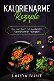 Kalorienarme Rezepte: Das Kochbuch mit den besten kalorienarmen Rezepten