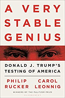 A Very Stable Genius: Donald J. Trump's Testing of America by [Carol D. Leonnig, Philip Rucker]