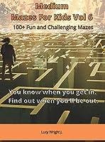 Medium Mazes For Kids Vol 6: 100+ Fun and Challenging Mazes