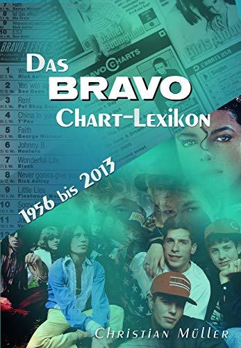Das BRAVO Chart-Lexikon - 1956 bis 2013, Alle Hits und Interpreten aus über 50 Jahren Musikgeschichte, mit Einstiegsdatum, Verweildauer und Höchsposition