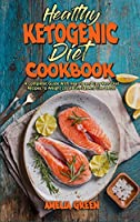 Healthy Ketogenic Diet Cookbook: A Complete Guide With Healthy and Easy Keto Diet Recipes To Weight Loss, Burn Fat And Live Better
