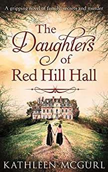 The Daughters Of Red Hill Hall: A gripping novel of family, secrets and murder (English Edition) par [Kathleen McGurl]