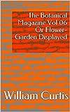 The Botanical Magazine Vol 06 Or Flower-Garden Displayed (English Edition)