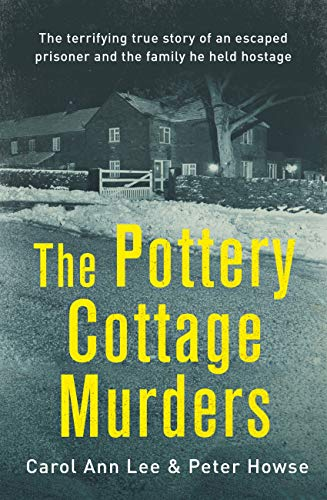 The Pottery Cottage Murders: The terrifying true story of an escaped prisoner and the family he held hostage