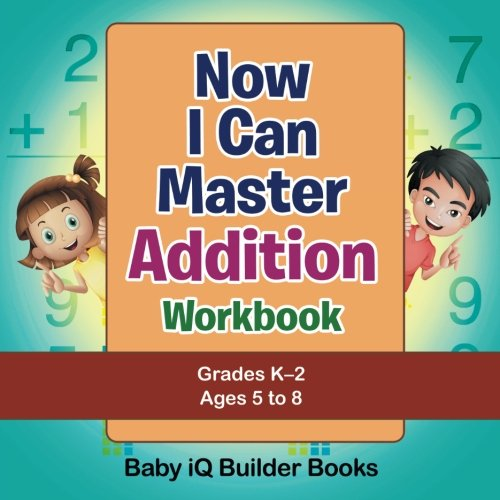 Now I Can Master Addition Workbook   Grades K–2 - Ages 5 to 8