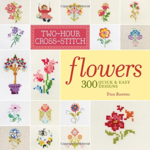 Two Hour Cross Stitch Flowers 300 Quick Easy Designs Patrice