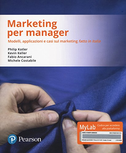 Marketing per manager. Modelli, apllicazioni e casi sul marketing «fatto in Italia». Ediz. MyLab. Con Contenuto digitale per download e accesso on ... digitale per download e accesso on line
