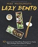 Lazy Bento: 101 Japanische Meal Prep Rezepte für Faule, Berufstätige und Leute im Stress