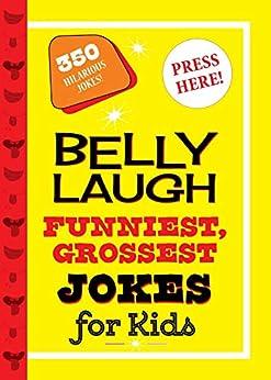 Belly Laugh Funniest, Grossest Jokes for Kids: 350 Hilarious Jokes! by [Sky Pony Press]