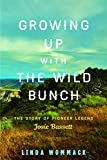 Growing Up with the Wild Bunch: The Story of Pioneer Legend Josie Bassett