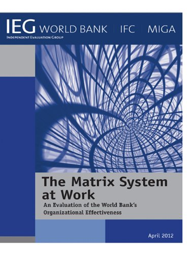 The Matrix System at Work; An Evaluation of the World Bank's Organizational Effectiveness (Independent Evaluation Group Studies) (English Edition)