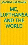 Me, Lufthansa and the World (English Edition)