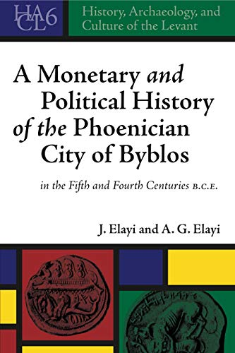 A Monetary and Political History of the Phoenician City of Byblos in the Fifth and Fourth Centuries B.C.E. (History, Archaeology, and Culture of the Levant)