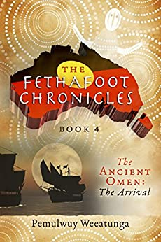 The Fethafoot Chronicles: The Ancient Omen: The Arrival by [Pemulwuy Weeatunga]