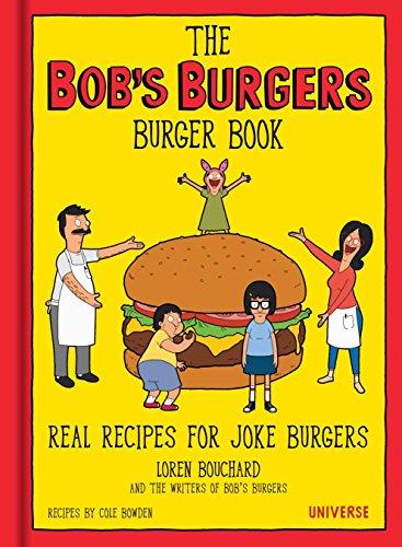 The Bob's Burgers Burger Book: Real Recipes for Joke Burgers