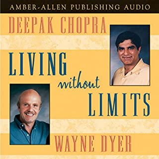 Living Without Limits                   By:                                                                                                                                 Deepak Chopra M.D.,                                                                                        Dr. Wayne W. Dyer                               Narrated by:                                                                                                                                 Deepak Chopra,                                                                                        Wayne Dyer                      Length: 48 mins     55 ratings     Overall 4.1