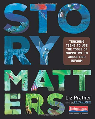 Story Matters: Teaching Teens to Use the Tools of Narrative to Argue and Inform