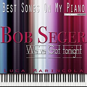 Backing Tracks, Best Songs on My Piano, Bob Seger: We've Got Tonight