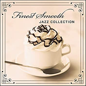 Finest Smooth Jazz Collection – Background Instrumental Jazz for Relax, Reading & Coffee Time, Chillout Music