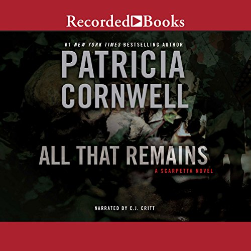 All That Remains     A Scarpetta Novel              By:                                                                                                                                 Patricia Cornwell                               Narrated by:                                                                                                                                 C. J. Critt                      Length: 12 hrs and 32 mins     1,297 ratings     Overall 4.3