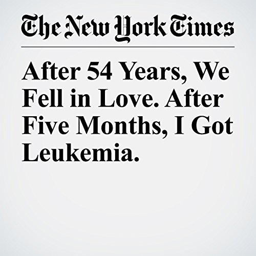After 54 Years, We Fell in Love. After Five Months, I Got Leukemia. audiobook cover art