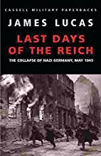 Last Days of the Reich: The Collapse of Nazi Germany, May 1945 (Military Classics)
