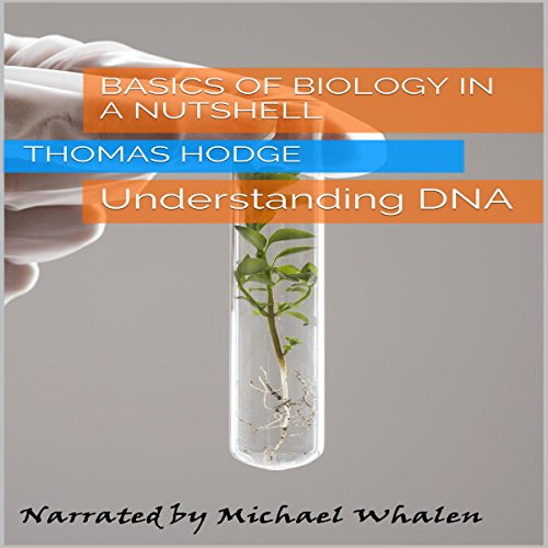 Basics of Biology in a Nutshell: Understanding DNA                   By:                                                                                                                                 Thomas Hodge                               Narrated by:                                                                                                                                 Michael Whalen                      Length: 20 mins     12 ratings     Overall 4.4