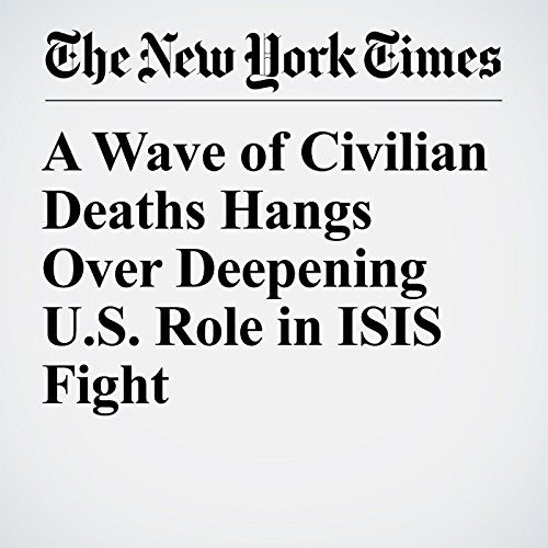 A Wave of Civilian Deaths Hangs Over Deepening U.S. Role in ISIS Fight copertina