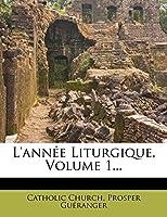 L'Annee Liturgique, Volume 1...