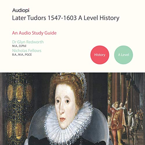 Page de couverture de Later Tudors 1547-1603 History A Level Audio Tutorials