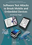 Software Test Attacks to Break Mobile and Embedded Devices (Chapman & Hall/CRC Innovations in Software Engineering and Software Development Series) (English Edition)