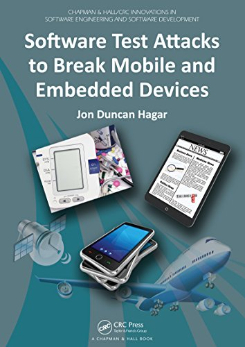 Software Test Attacks to Break Mobile and Embedded Devices (Chapman & Hall/CRC Innovations in Software Engineering and Software Development Series Book 6) (English Edition)