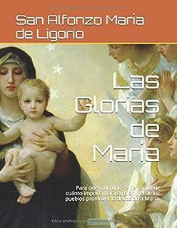 Las Glorias de María: Para que cada uno se persuada de cuánto importa para su bien y el de los pueblos promover la devoción a María. (Spanish Edition)