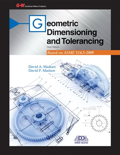 Compare Textbook Prices for Geometric Dimensioning and Tolerancing Ninth Edition, Textbook Edition ISBN 9781605259383 by Madsen, David A.,Madsen, David P.