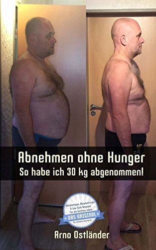 Abnehmen ohne Hunger: So habe ich 30 kg abgenommen!: Ich habe rund 30 kg in fünf Monaten abgenommen! Jeder kann es schaffen – sogar noch schneller und ... Carb Rezepte für ein leichtes Leben, Band 1)