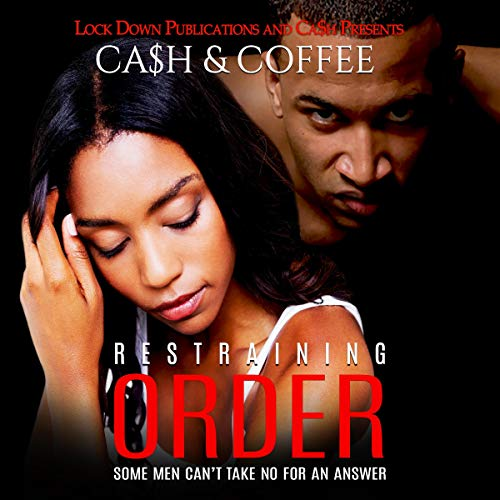 Restraining Order: Some Men Can't Take No For an Answer Audiobook By Ca$h, Coffee cover art