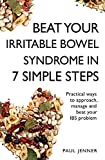 Beat Your Irritable Bowel Syndrome (IBS) in 7 Simple Steps: Practical ways to approach, manage and beat your IBS problem (Teach Yourself) - Paul Jenner