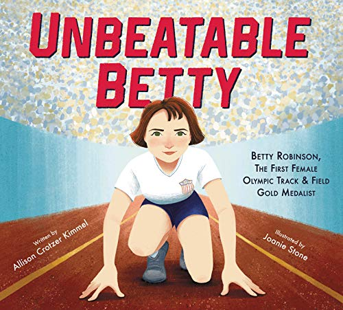 Compare Textbook Prices for Unbeatable Betty: Betty Robinson, the First Female Olympic Track & Field Gold Medalist Illustrated Edition ISBN 9780062896070 by Kimmel, Allison Crotzer,Stone, Joanie