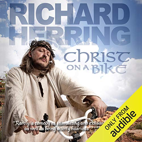 Christ On a Bike                   By:                                                                                                                                 Richard Herring                               Narrated by:                                                                                                                                 Richard Herring                      Length: 1 hr and 32 mins     19 ratings     Overall 4.6