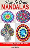 HOW TO DRAW MANDALAS: A STEP-BY-STEP GUIDE TO LEARNING HOW TO DRAW MANDALAS